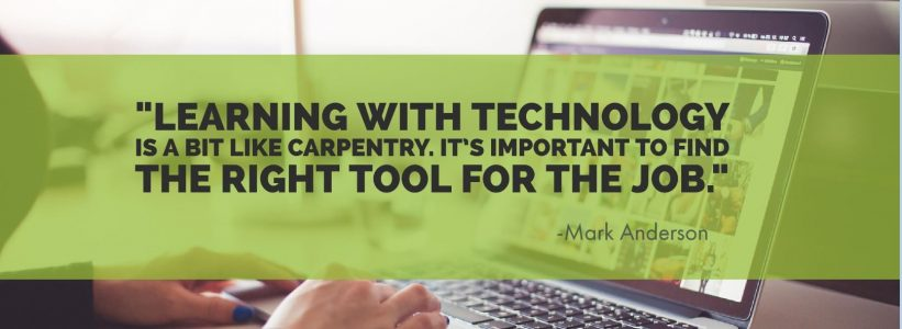 "Person typing on laptop with a quote from Mark Anderson that reads, ""Learning with technology is a bit like carpentry. It's important to find the right tool for the job."""