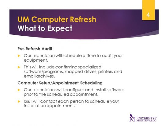 Pre-Refresh Audit- Our technician will schedule a time to audit your equipment. Computer Setup/Appointment Scheduling- Our technicians will configure and install software prior to the scheduled appointment. IS&t will contact you to schedule your installation.